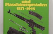 Die deutschen Militärgewehre und Maschinenpistolen 1871 – 1945